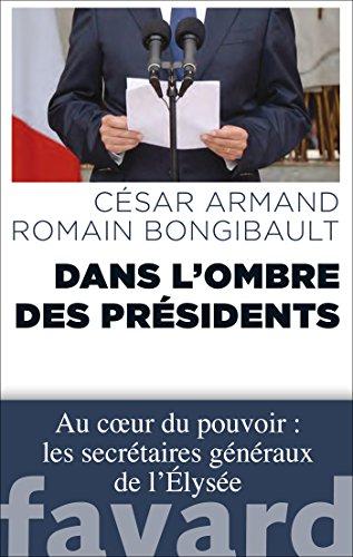 Dans l'ombre des Présidents: Au coeur du pouvoir : les secrétaires généraux de l'Élysée par César Armand
