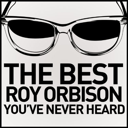 The Best Roy Orbison You've Ne...