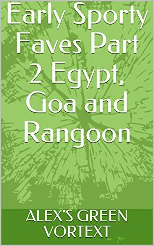 Early Sporty Faves Part 2 Egypt, Goa and Rangoon (English Edition)
