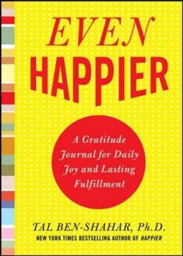 Even Happier: A Gratitude Journal for Daily Joy and Lasting Fulfillment por Tal Ben-Shahar