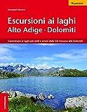 Escursioni ai laghi in Alto Adige. Camminate ai laghi più belli e amati dalla Val Venosta alle Dolomiti. Con Contenuto digitale per download e accesso on line