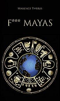 F*** Mayas par [Torris, Maxence]
