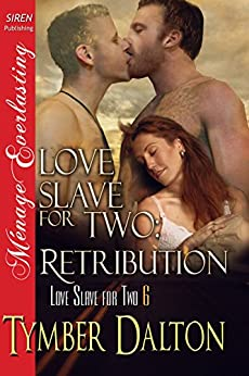 Love Slave for Two: Retribution [Love Slave for Two 6] (Siren Publishing Menage Everlasting) di [Dalton, Tymber]