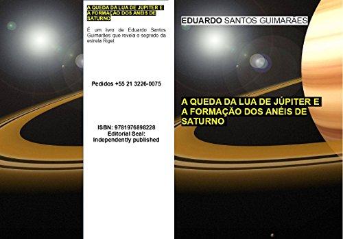 A QUEDA DA LUA DE JÚPITER E  A FORMAÇÃO DOS ANÉIS DE SATURNO (Portuguese Edition) por EDUARDO GUIMARÃES