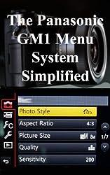 The Panasonic GM1 Menu System Simplified