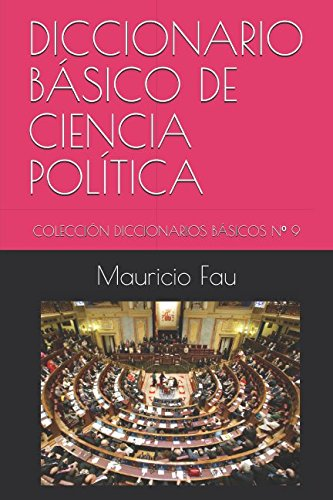 DICCIONARIO BÁSICO DE CIENCIA POLÍTICA: COLECCIÓN DICCIONARIOS BÁSICOS Nº 9 por Mauricio Fau
