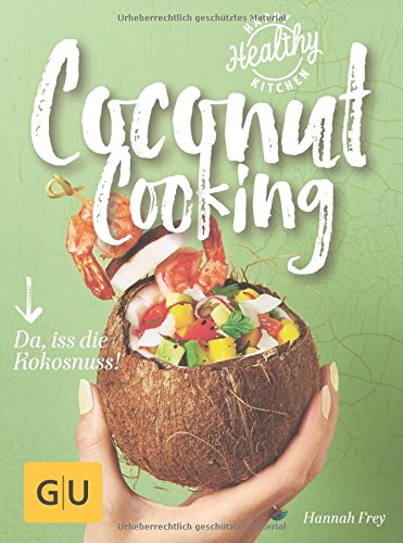 Preisvergleich Produktbild Coconut Cooking: Da, iss die Kokosnuss! (Happy Healthy Kitchen)