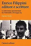 Enrico Filippini editore e scrittore. La letteratura sperimentale tra Feltrinelli e il Gruppo 63