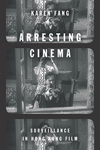 Arresting Cinema: Surveillance in Hong Kong Film por Karen Fang