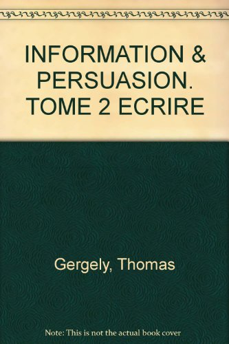 Information et persuasion : Argumenter par Thomas Gergely, Adolphe Nysenholc