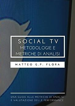 Social TV: metodologie e metriche di analisi di [Matteo G.P. Flora]