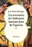 aventures de l'infortuné marrane Juan de Figueras (Les) : roman   Gattegno, Jean-Pierre (1944-....). Auteur