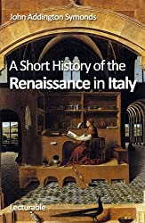 A Short History of the Renaissance in Italy