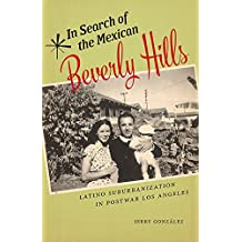 In Search of the Mexican Beverly Hills: Latino Suburbanization in Postwar Los Angeles (Latinidad: Transnational Cultures in the United States) (English Edition)
