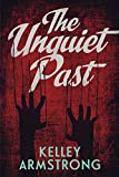 Front cover for the book The Unquiet Past by Kelley Armstrong