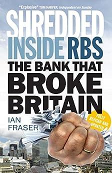 Shredded: Inside RBS: The Bank that Broke Britain by [Fraser, Ian]