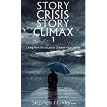 Story Crisis, Story Climax 1: Using Film Structure to Outline Your Novel (Crisis Climax)