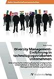 Diversity Management-Einführung in technologiegetriebenen Unternehmen: Eine empirische Untersuchung bei erfolgreichen Unternehmen in Österreich und Diversity Management-Einführungsleitfaden