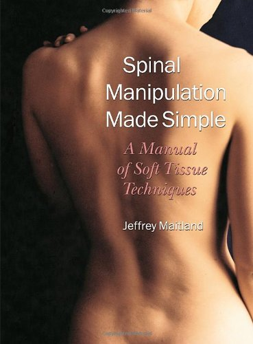 Spinal Manipulation Made Simple: A Manual of Soft Tissue Techniques by Jeffrey Maitland (2001-04-06)