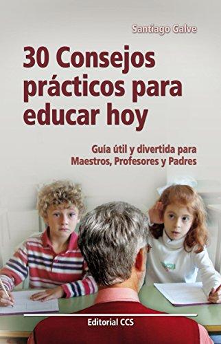 30 consejos prácticos para educar hoy por Santiago Galve Moreno