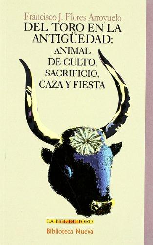 Del toro en la antiguedad / Bull in the old times: Animal de culto, sacrificio, caza y fiesta / Worship Animal, Sacrifice, Hunting and Partying