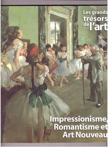 Les grands trésors de l'art: Impressionnisme,...