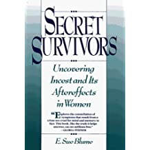 Secret Survivors: Uncovering Incest and Its Aftereffects in Women by E. Sue Blume (1990-03-29)