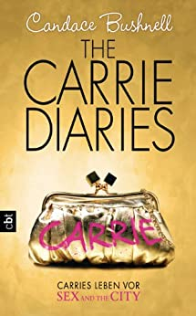 The Carrie Diaries - Carries Leben vor Sex and the City: Band 1 von [Bushnell, Candace]