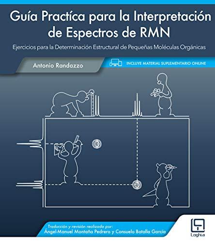 Guía Practíca para la interpretación de espectros de RMN. Ejercicios para la determinación estructural de pequeñas moléculas orgánicas por Antonio Randazzo
