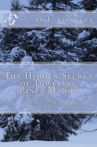The Hidden Secret of Towering Pines Manor: TheYoung Detectives' Mystery - Book Three: Volume 3