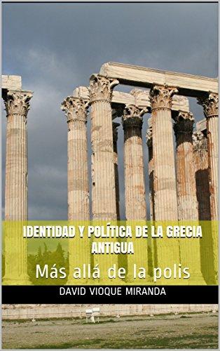Identidad y política de la Grecia Antigua: Más allá de la polis (Griegos en el Mediterráneo nº 1)