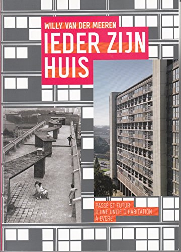 Willy Van Der Meeren Ieder Zijn Huis Passe et Futur d une Unité d Habitation a Evere /Français par Kooning de Mil