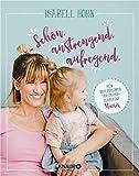 SCHÖN, ANSTRENGEND, AUFREGEND.: Mein Wohlfühlbuch für frischgebackene Mamis