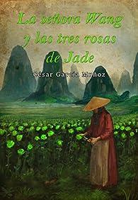 La señora Wang y las tres rosas de jade par  César García Muñoz