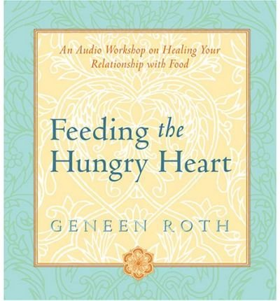 (Feeding the Hungry Heart) By Geneen Roth (Author) audioCD on (Feb , 2006)