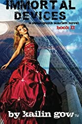 Immortal Devices (Steampunk Scarlett Novel #2) by Kailin Gow (2012-01-23)