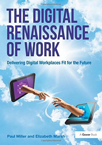 The Digital Renaissance of Work: Delivering Digital Workplaces Fit for the Future por Paul Miller