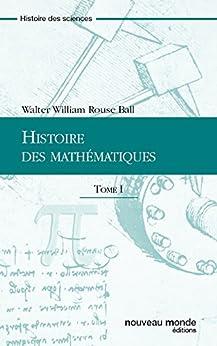 Histoire des mathématiques Tome 1 par [Ball, Walter William Rouse]