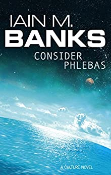 Consider Phlebas: A Culture Novel (Culture series Book 1) by [Banks, Iain M.]