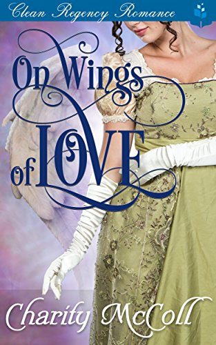 On Wings of Love: Clean Regency Romance (English Edition) -