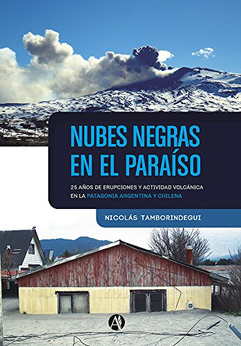 Nubes negras en el paraíso: 25 años de erupciones y actividad volcánica en la patagonia argentina y chilena par Nicolás Tamborindegui
