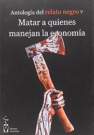 Matar a quienes manejan la economía: Antología de relato negro 5 par Guillermo Orsí
