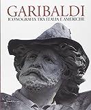 Garibaldi. Iconografia tra Italia e Americhe. Ediz. multilingue