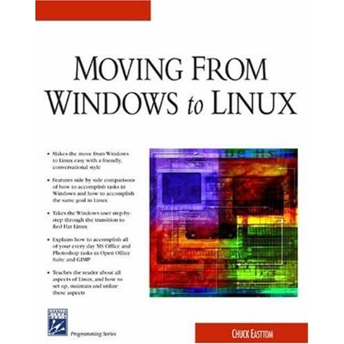 Moving From Windows To Linux (Charles River Media Networking/Security) by Chuck Easttom (2003-12-30)