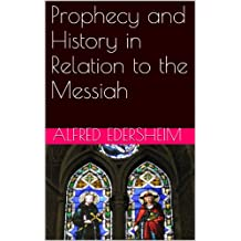 Prophecy and History in Relation to the Messiah (English Edition)