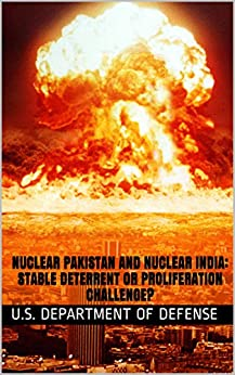 Nuclear Pakistan And Nuclear India: Stable Deterrent Or Proliferation Challenge? por U.s. Department Of Defense