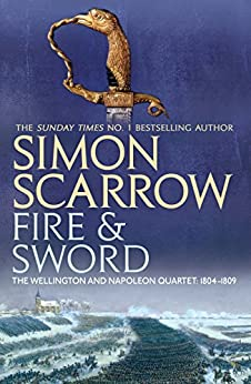 Fire and Sword (Wellington and Napoleon 3): (Revolution 3) (The Wellington and Napoleon Quartet) by [Scarrow, Simon]