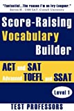 Score-Raising Vocabulary Builder for ACT and SAT Prep & Advanced TOEFL and SSAT Study (Level 1)