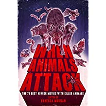 When Animals Attack: The 70 Best Horror Movies with Killer Animals (English Edition)