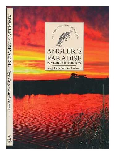 Angler's Paradise: 25 Years of the 5C's/Zyg Gregorek & Friends, Illustrations by Tom O'Reilly M.A